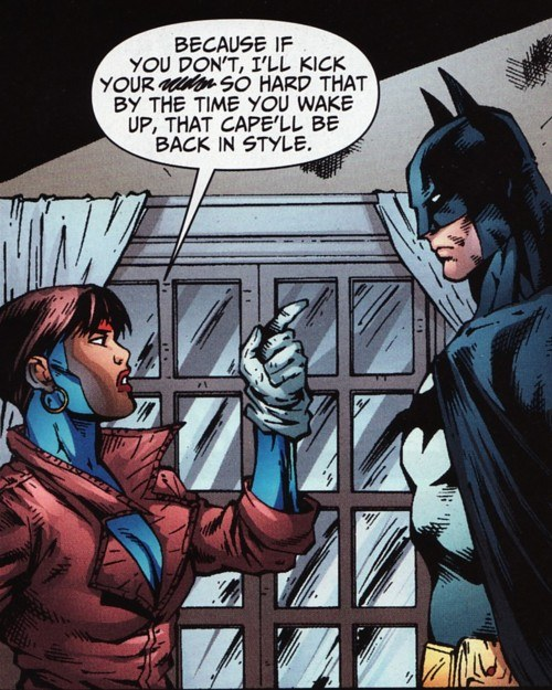 Years later, I still don't know the context of this panel, but can we all agree that you gotta be some kind of badass to talk to Batman like that?!